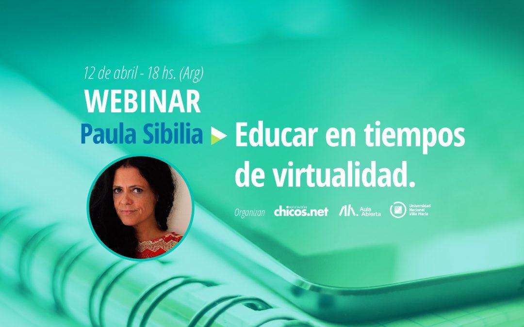 Webinar con Paula Sibilia: Educar en tiempos de virtualidad.