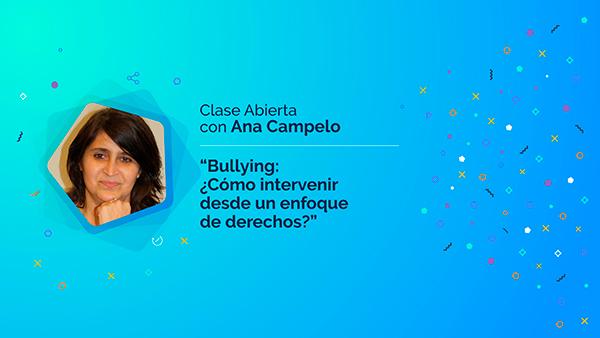 """Ana Campelo: """"Bullying: ¿Cómo intervenir desde un enfoque de derechos?"""""""