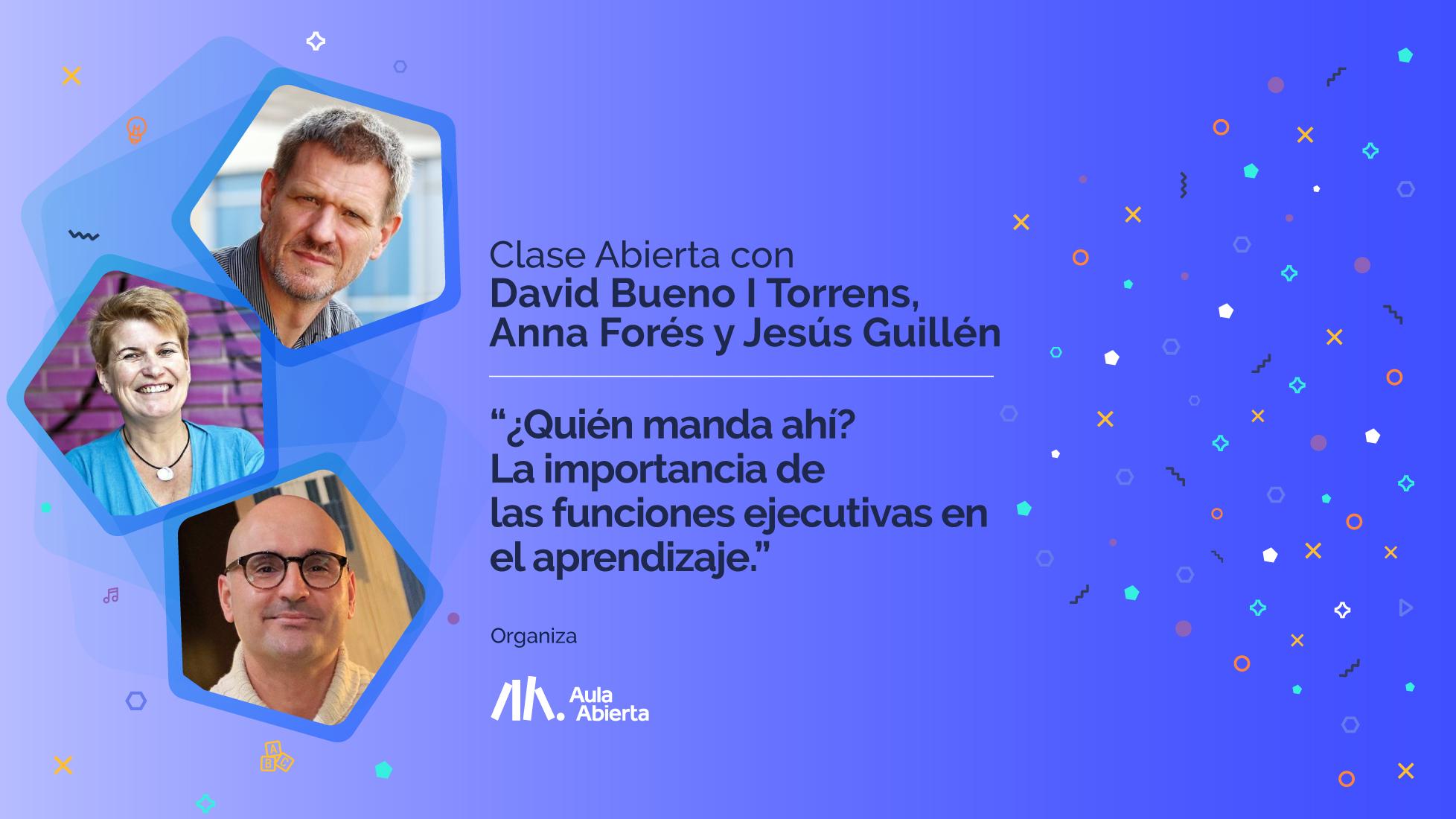 Jesús Guillen, Anna Fores y David Bueno ¿Quién manda ahí? La importancia de las funciones ejecutivas en el aprendizaje.
